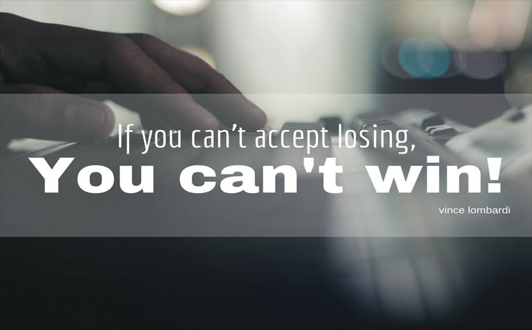If you can't accept losing, you can't win!