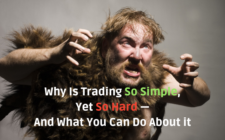 Why Is Trading So Simple, Yet So Hard —And What You Can Do About it