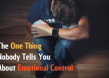 The One Thing Nobody Tells You AboutEmotional Control