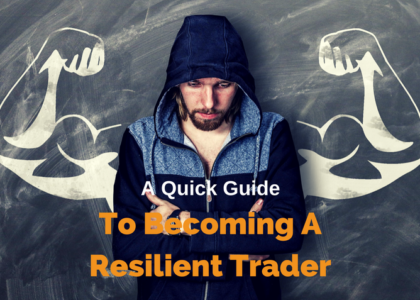 A Quick Guide To Becoming A Resilient Trader