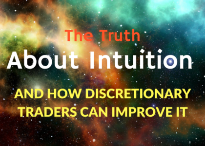 The Truth About Intuition And How Discretionary Traders Can Improve It